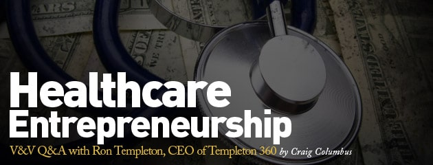 , V&V Q&A with Ron Templeton, CEO of Templeton 360: Healthcare Entrepreneurship in the ObamaCare Era