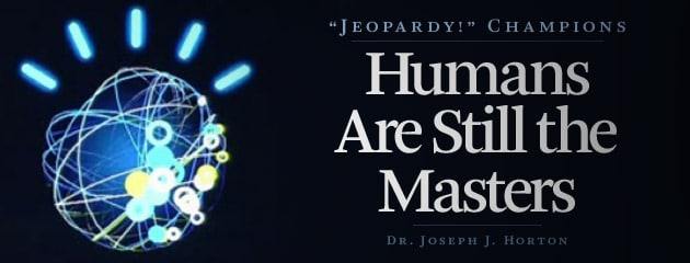 """, """"Jeopardy!"""" Champions: Humans Are Still the Masters"""