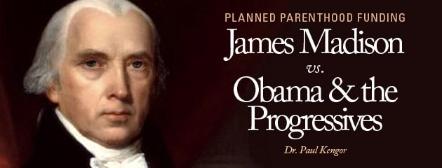 , Planned Parenthood Funding: James Madison vs. Obama and the Progressives