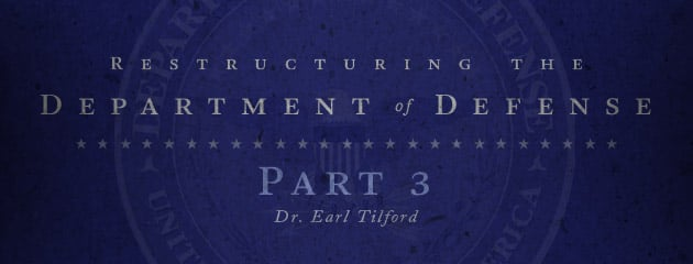 , The Need to Restructure the DoD: Part III