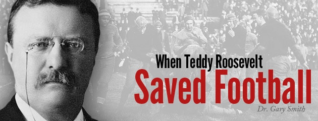 , When Teddy Roosevelt Saved Football