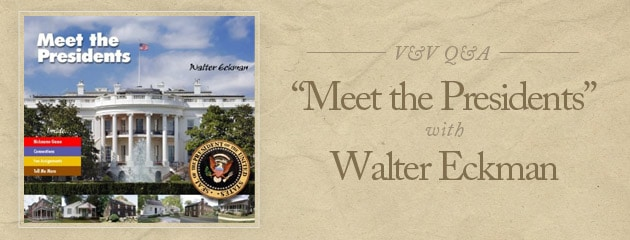 """, V&V Q&A: """"Meet the Presidents"""" with Walter Eckman"""