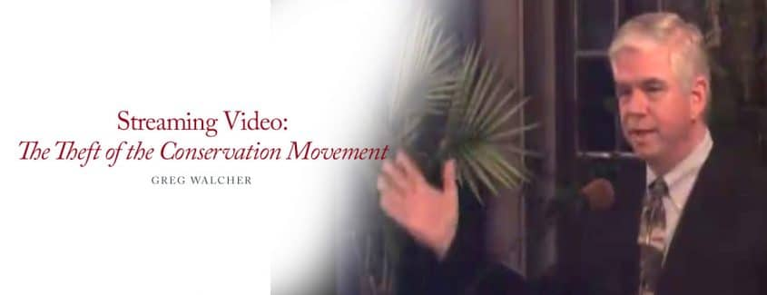 , STREAMING VIDEO — The Theft of the Conservation Movement