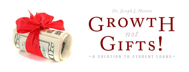 , Growth, Not Gifts! A Solution to Student Loans