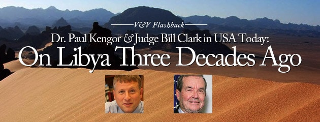, V&V FLASHBACK — Dr. Paul Kengor & Judge Bill Clark in USA Today: On Libya Three Decades Ago