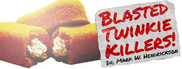 , Blasted Twinkie Killers!