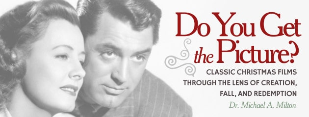 , Do You Get the Picture? Classic Christmas Films Through the Lens of Creation, Fall, and Redemption