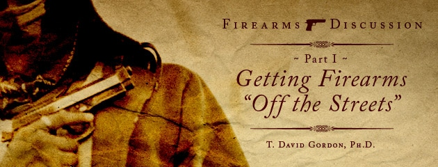 ", Firearms Discussion (Part I): ""Getting Firearms 'Off the Streets'"""