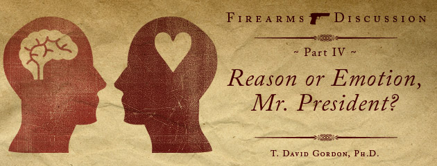 ", Firearms Discussion (Part IV): ""Reason or Emotion, Mr. President?"""