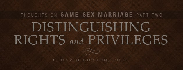 , Thoughts on Same-Sex Marriage, Part II: Distinguishing Rights and Privileges