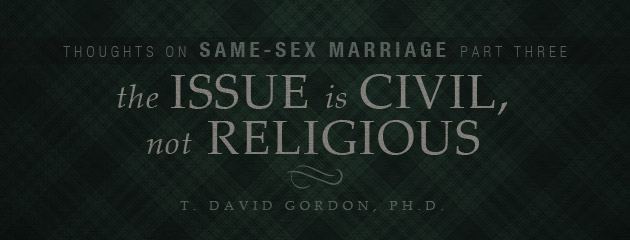 , Thoughts on Same-Sex Marriage, Part III: The Issue Is Civil, Not Religious
