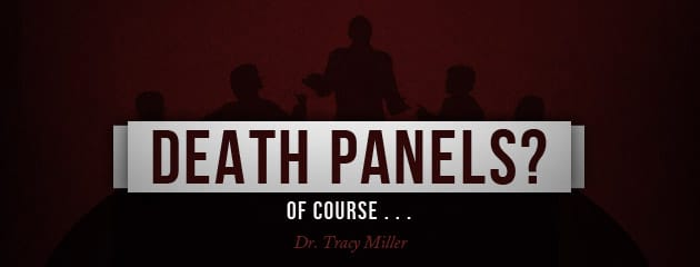 , Death panels? Of course …