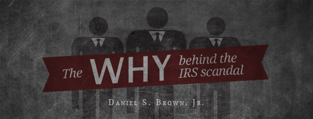 ", The ""why"" behind the IRS scandal"