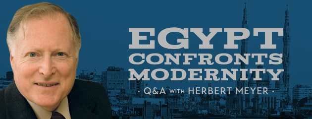 , Egypt confronts modernity – Q&A with Herbert Meyer