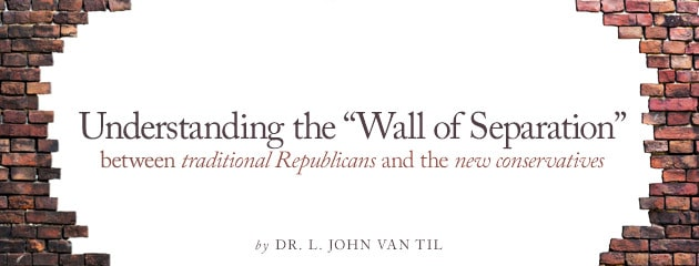 """, Understanding the """"Wall of Separation"""" between traditional Republicans and the new conservatives"""