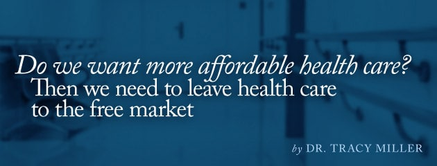 , Do we want more affordable health care? Then we need to leave health care to the free market