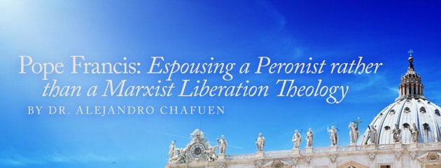 , Pope Francis: Espousing a Peronist rather than a Marxist Liberation Theology?