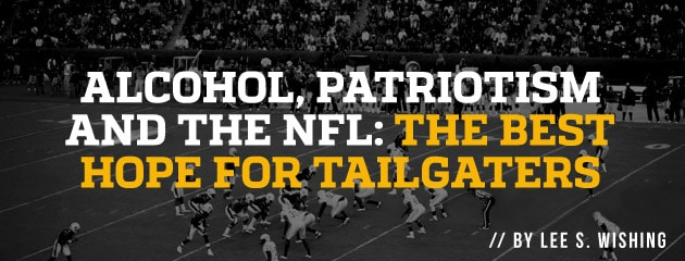 , Alcohol, patriotism and the NFL: The best hope for tailgaters