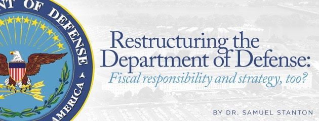 , Restructuring the Department of Defense: Fiscal responsibility and strategy, too?
