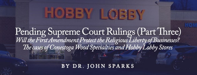 ", Pending Supreme Court Rulings (Part Three) – ""Will the First Amendment Protect the Religious Liberty of Businesses? The Cases of Conestoga Wood Specialties and Hobby Lobby Stores"""