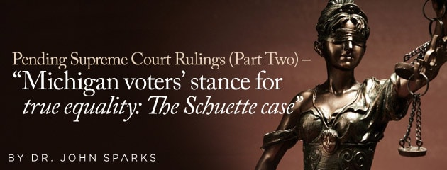 """, Pending Supreme Court Rulings (Part Two) – """"Michigan voters' stance for true equality: The Schuette case"""""""