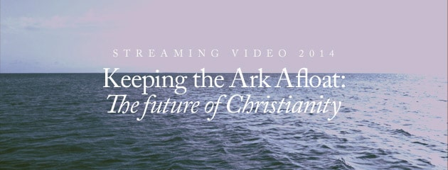 , STREAMING VIDEO – 2014 – Keeping the Ark Afloat: The future of Christianity