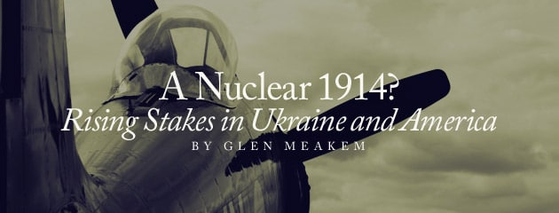, A nuclear 1914? Rising stakes in Ukraine and America