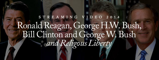 , STREAMING VIDEO – 2014 – Ronald Reagan, George H.W. Bush, Bill Clinton and George W. Bush and Religious Liberty