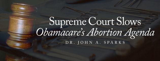 , Supreme Court Slows Obamacare's Abortion Agenda