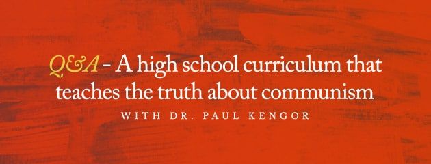 , A high school curriculum that teaches the truth about communism…. A Q&A with Dr. Paul Kengor