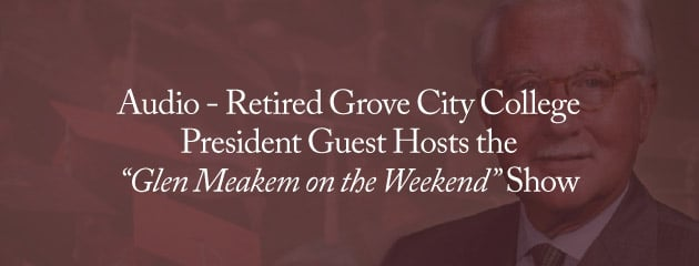 """, AUDIO – Retired Grove City College President Richard Jewell Guest Hosts the """"Glen Meakem on the Weekend"""" Show"""