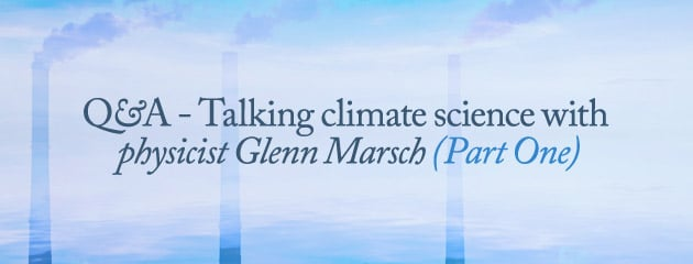 , V&V Q&A – Talking climate science with physicist Glenn Marsch (Part One)