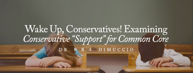", Wake Up, Conservatives! Examining Conservative ""Support"" for Common Core"