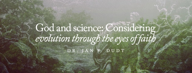 , God and science: Considering evolution through the eyes of faith