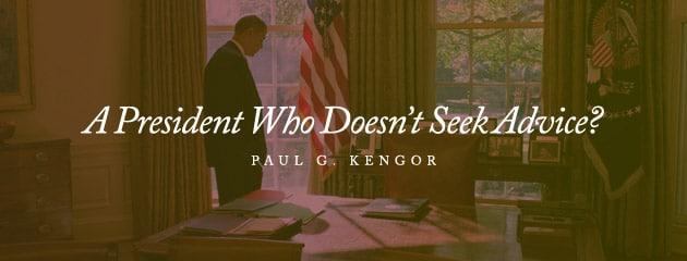 , A President Who Doesn't Seek Advice?