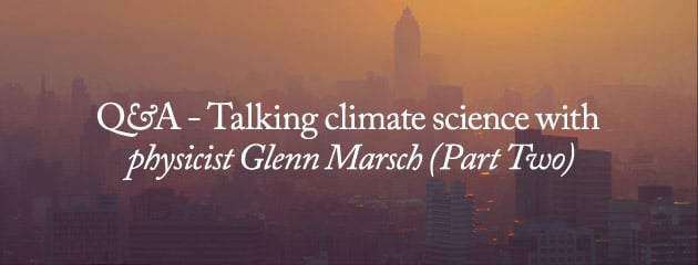 , V&V Q&A – Talking climate science with physicist Glenn Marsch (Part Two)
