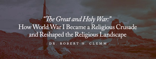 """, """"The Great and Holy War:"""" How World War I Became a Religious Crusade and Reshaped the Religious Landscape"""