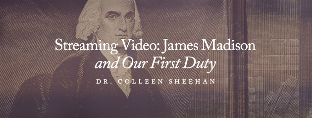 , STREAMING VIDEO – 2014 – James Madison and Our First Duty