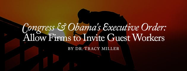 , Congress and Obama's Executive Order: Allow Firms to Invite Guest Workers