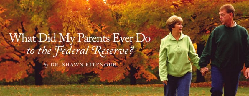 , What Did My Parents Ever Do to the Federal Reserve?