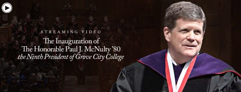 , The Inauguration of The Honorable Paul J. McNulty '80 the Ninth President of Grove City College