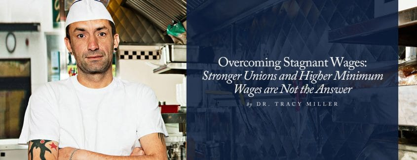 , Overcoming Stagnant Wages: Stronger Unions and Higher Minimum Wages are Not the Answer