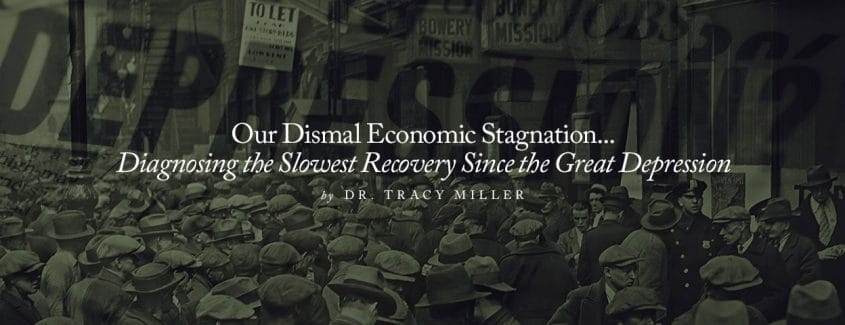 , Our Dismal Economic Stagnation … Diagnosing the Slowest Recovery Since the Great Depression