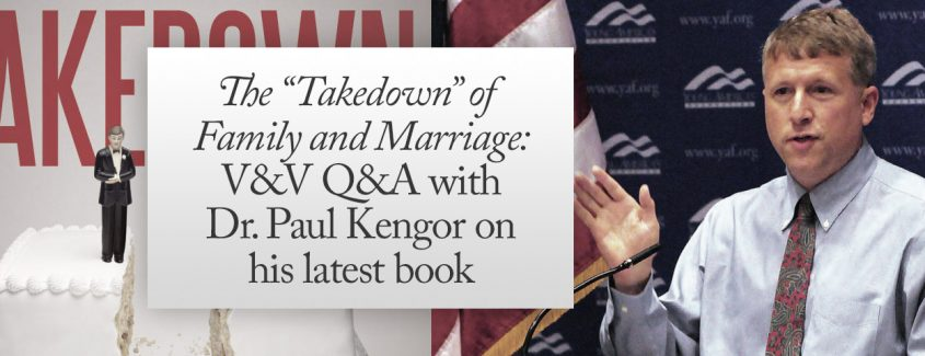 """, The """"Takedown"""" of Family and Marriage: V&V Q&A with Dr. Paul Kengor on his latest book"""
