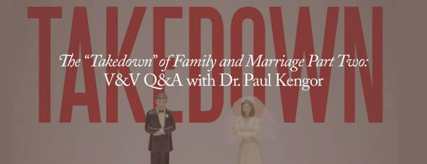 ", The ""Takedown"" of Family and Marriage Part Two: V&V Q&A with Dr. Paul Kengor"