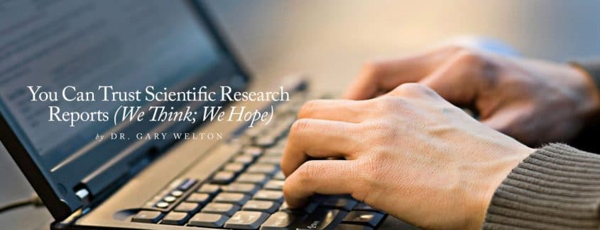 , You Can Trust Scientific Research Reports (We Think; We Hope)