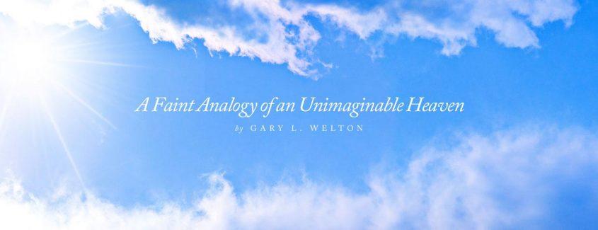, A Faint Analogy of an Unimaginable Heaven