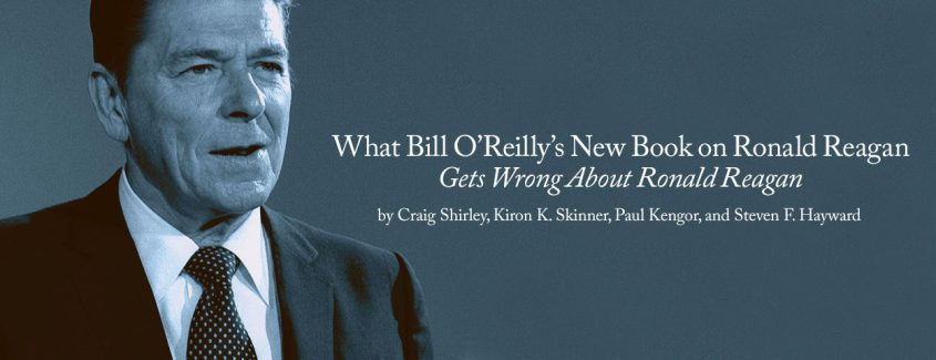 , What Bill O'Reilly's New Book on Ronald Reagan Gets Wrong About Ronald Reagan
