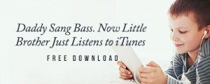 Free Download: Daddy Sang Bass. Now, Little Brother Just Listens to iTunes