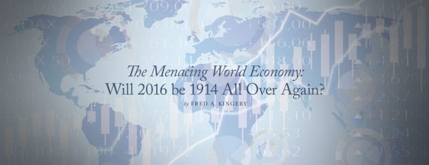 , The Menacing World Economy: Will 2016 be 1914 All Over Again?